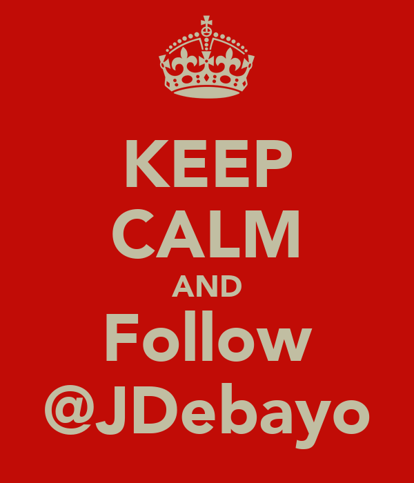 KEEP CALM AND Follow @JDebayo