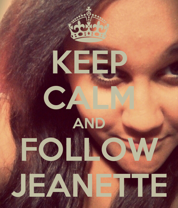 KEEP CALM AND FOLLOW JEANETTE