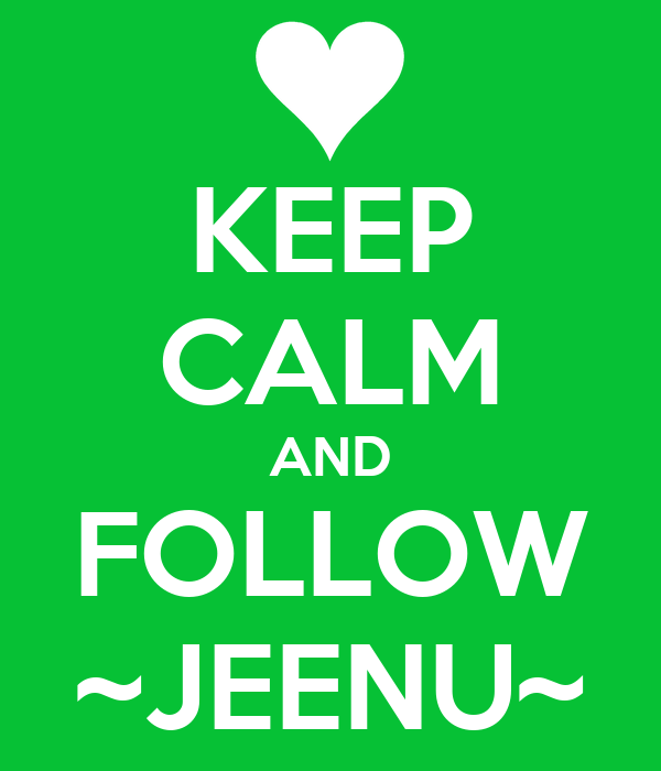KEEP CALM AND FOLLOW ~JEENU~