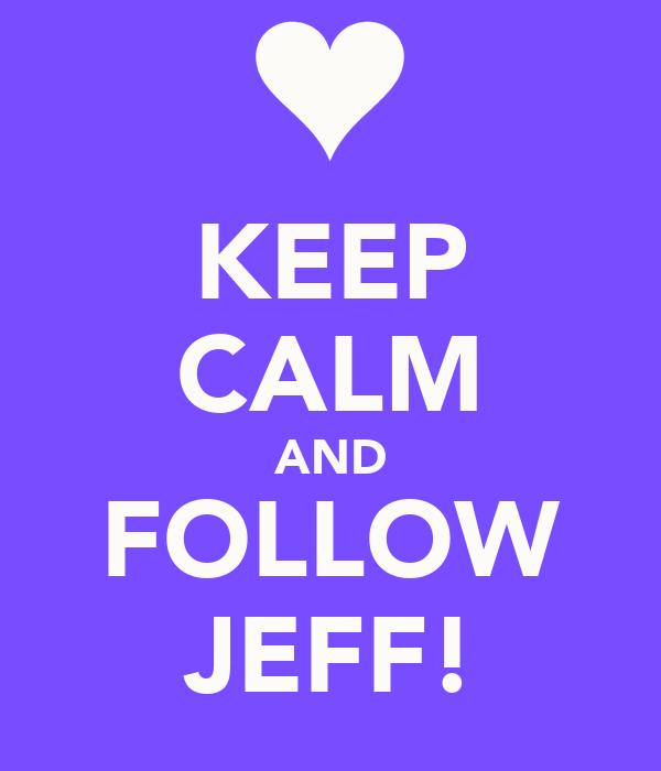 KEEP CALM AND FOLLOW JEFF!
