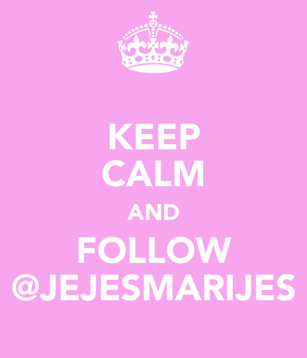 KEEP CALM AND FOLLOW @JEJESMARIJES