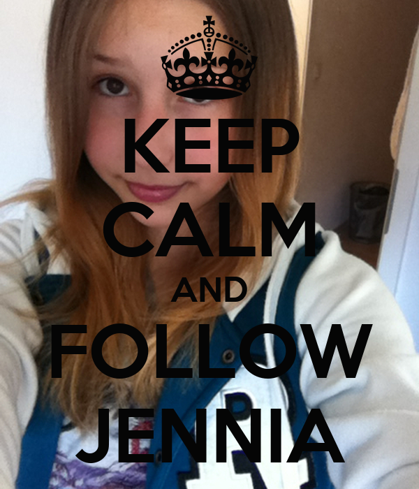 KEEP CALM AND FOLLOW JENNIA