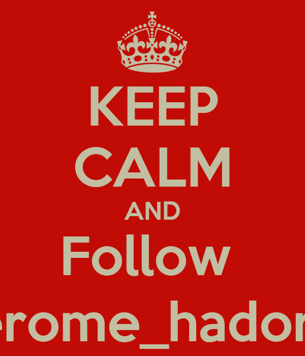 KEEP CALM AND Follow  jerome_hadorn