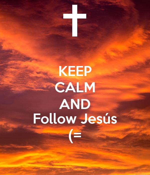 KEEP CALM AND Follow Jesús (=
