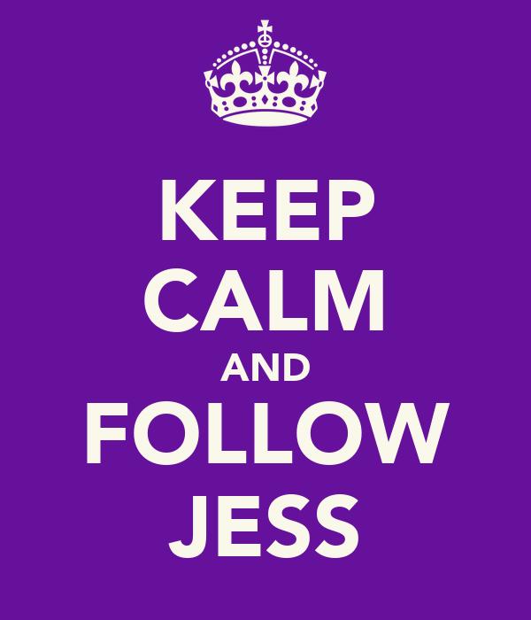 KEEP CALM AND FOLLOW JESS