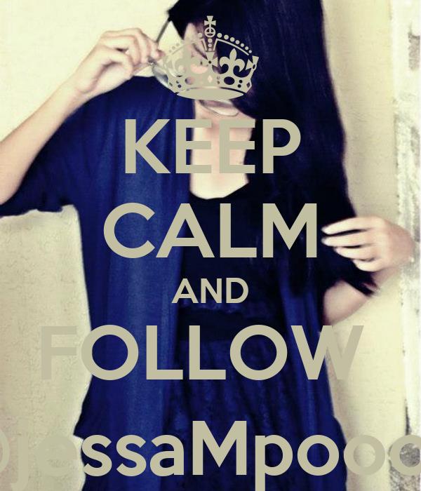 KEEP CALM AND FOLLOW   @jessaMpoooot