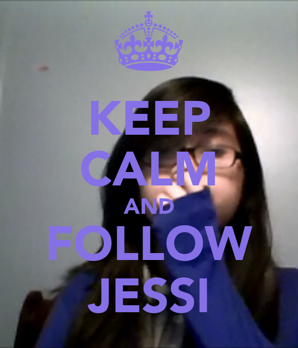 KEEP CALM AND FOLLOW JESSI