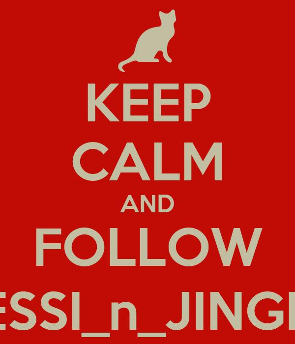 KEEP CALM AND FOLLOW JESSI_n_JINGLE