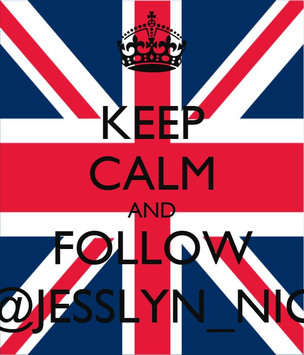 KEEP CALM AND FOLLOW @JESSLYN_NIC