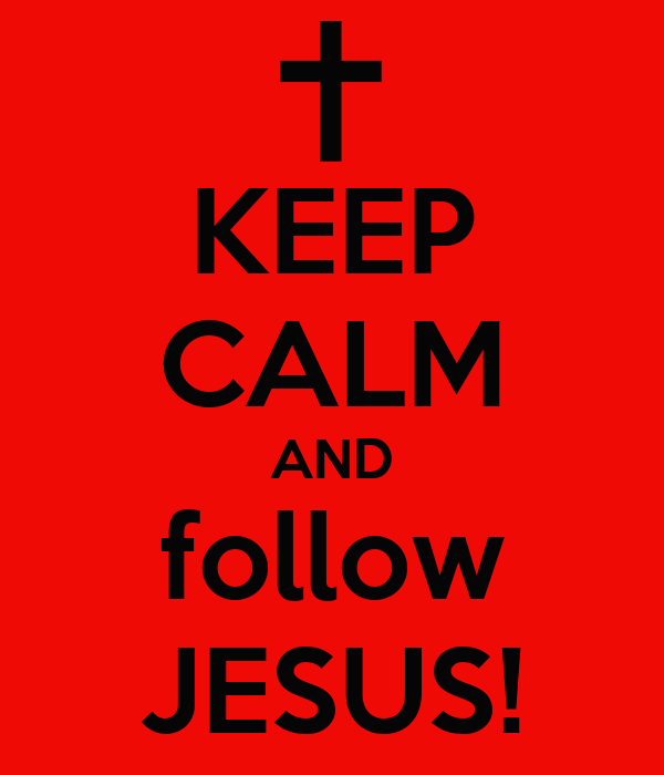 KEEP CALM AND follow JESUS!