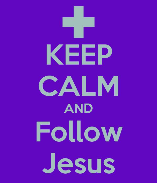 KEEP CALM AND Follow Jesus