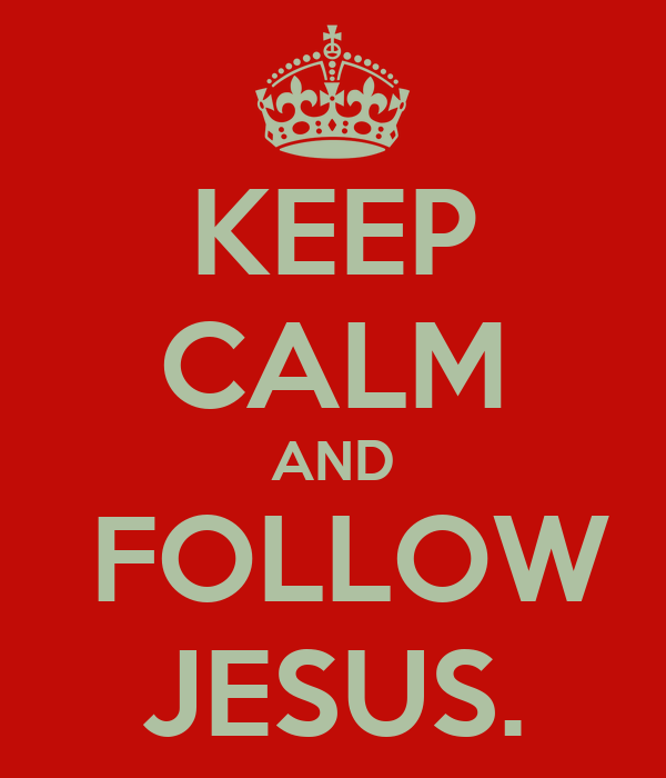 KEEP CALM AND   FOLLOW  JESUS.