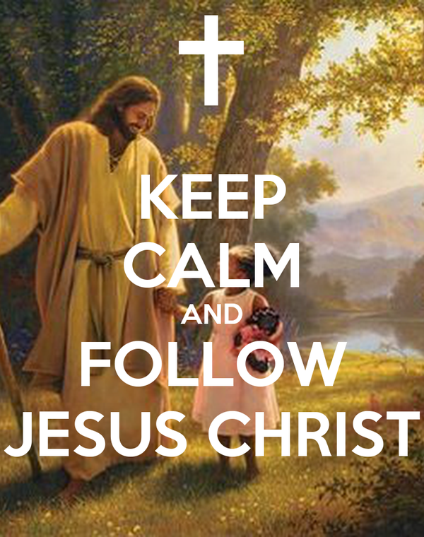 KEEP CALM AND FOLLOW JESUS CHRIST