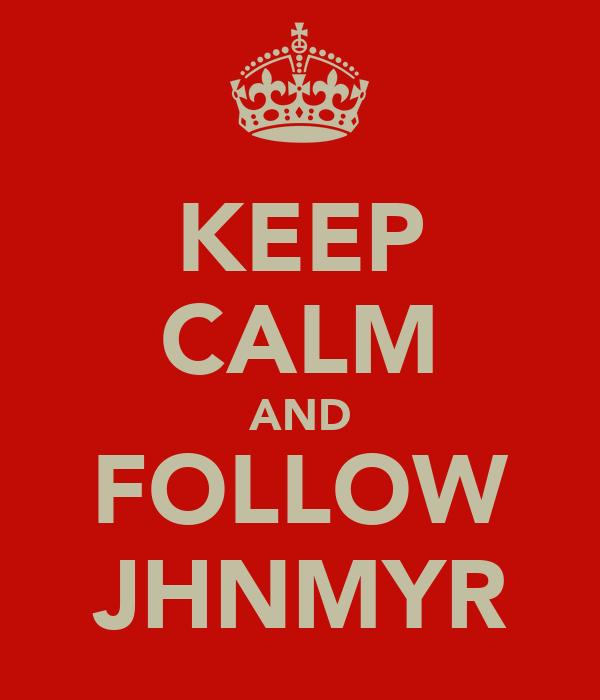 KEEP CALM AND FOLLOW JHNMYR