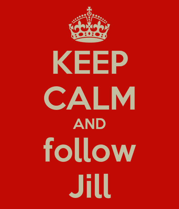 KEEP CALM AND follow Jill