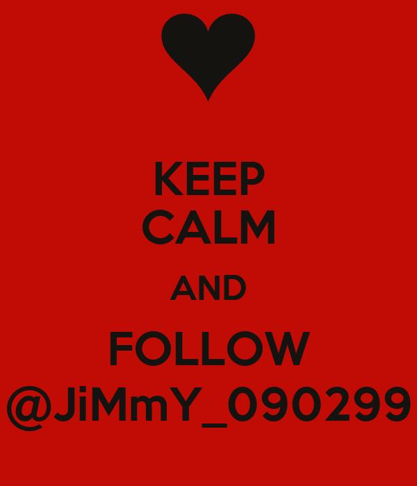 KEEP CALM AND FOLLOW @JiMmY_090299