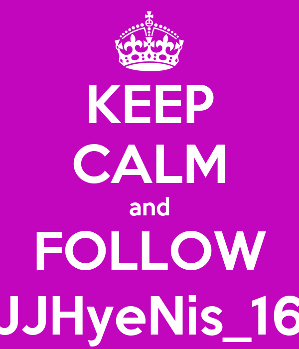 KEEP CALM and FOLLOW JJHyeNis_16