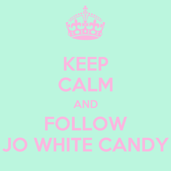 KEEP CALM AND FOLLOW JO WHITE CANDY