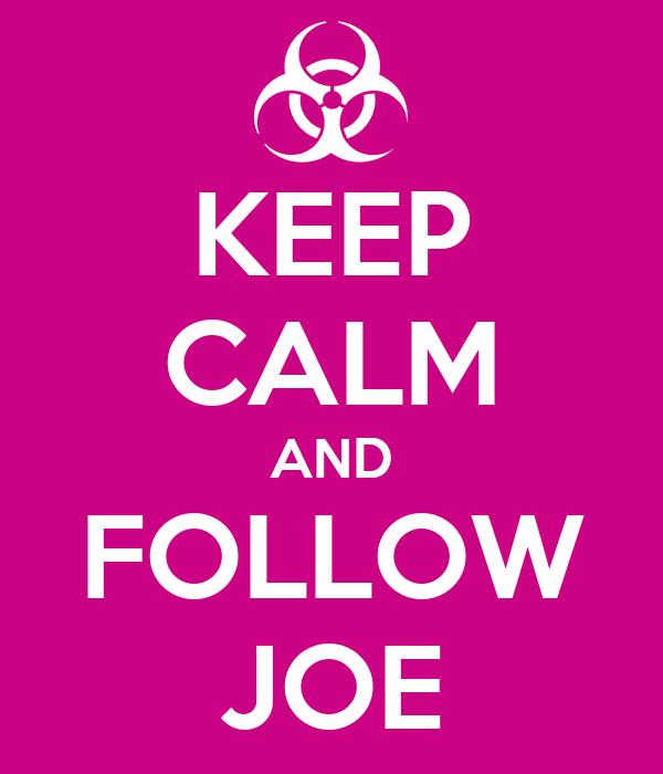 KEEP CALM AND FOLLOW JOE