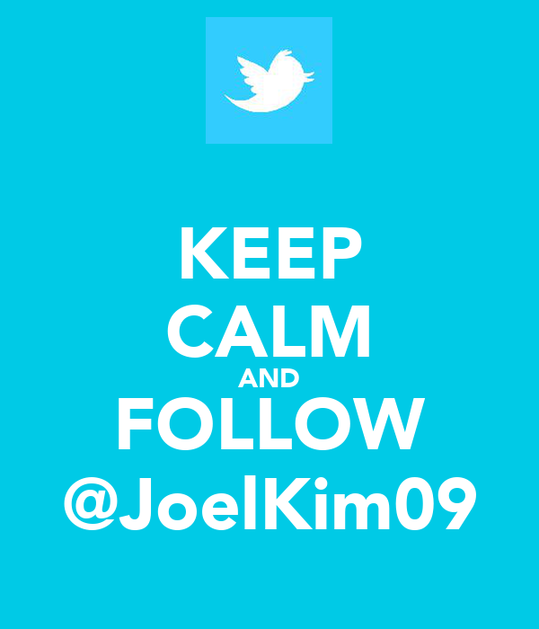 KEEP CALM AND FOLLOW @JoelKim09