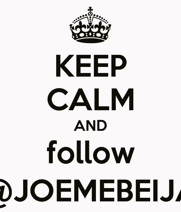 KEEP CALM AND follow @JOEMEBEIJA
