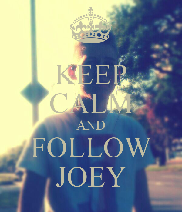 KEEP CALM AND FOLLOW JOEY