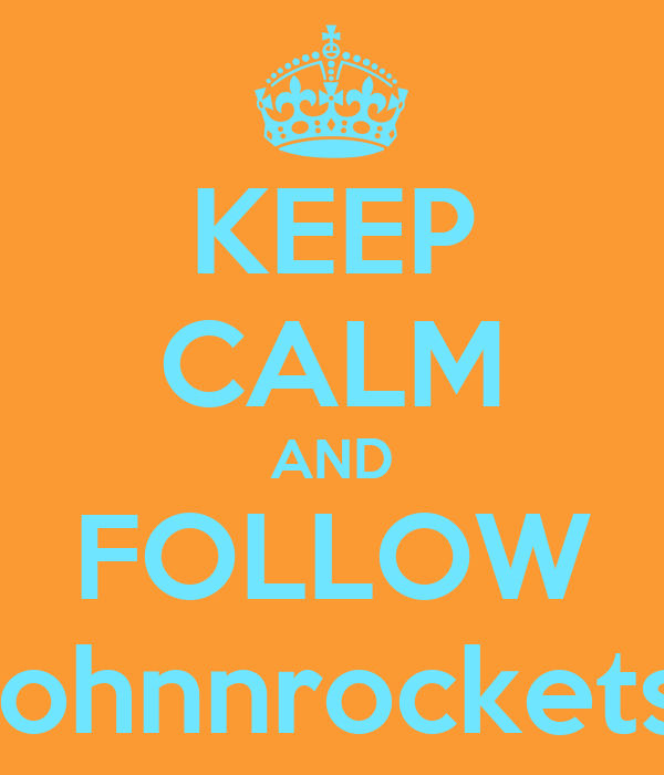 KEEP CALM AND FOLLOW johnnrockets