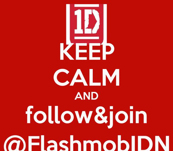 KEEP CALM AND follow&join @FlashmobIDN