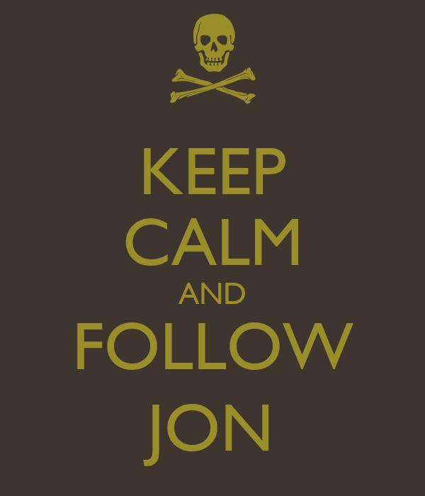 KEEP CALM AND FOLLOW JON
