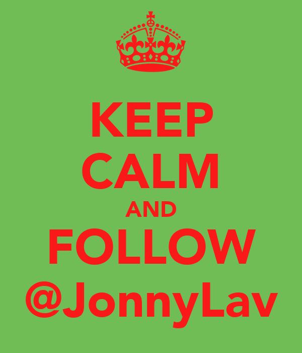 KEEP CALM AND FOLLOW @JonnyLav