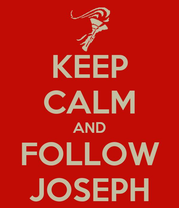 KEEP CALM AND FOLLOW JOSEPH