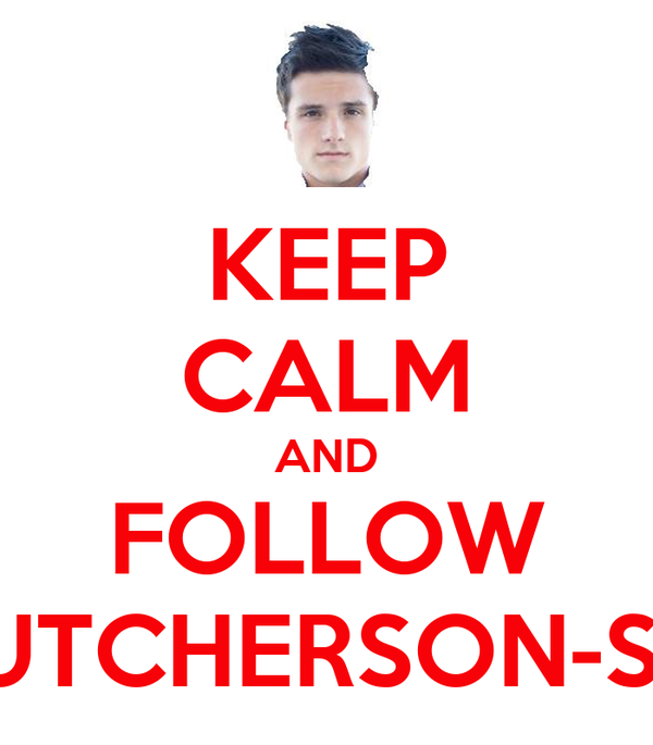 KEEP CALM AND FOLLOW JOSH-HUTCHERSON-SEX-GOD