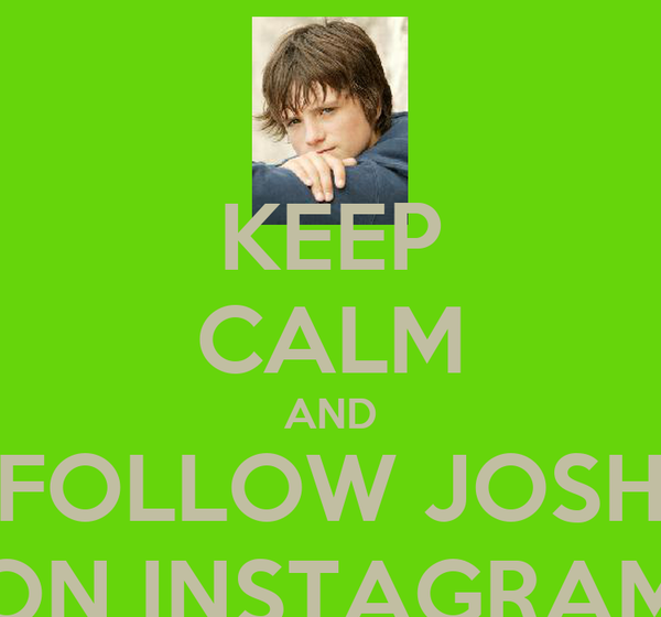 KEEP CALM AND FOLLOW JOSH ON INSTAGRAM