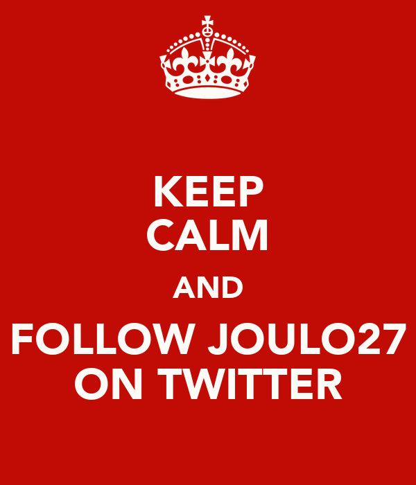 KEEP CALM AND FOLLOW JOULO27 ON TWITTER