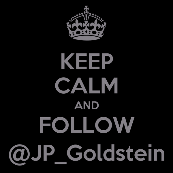 KEEP CALM AND FOLLOW @JP_Goldstein