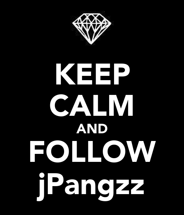 KEEP CALM AND FOLLOW jPangzz