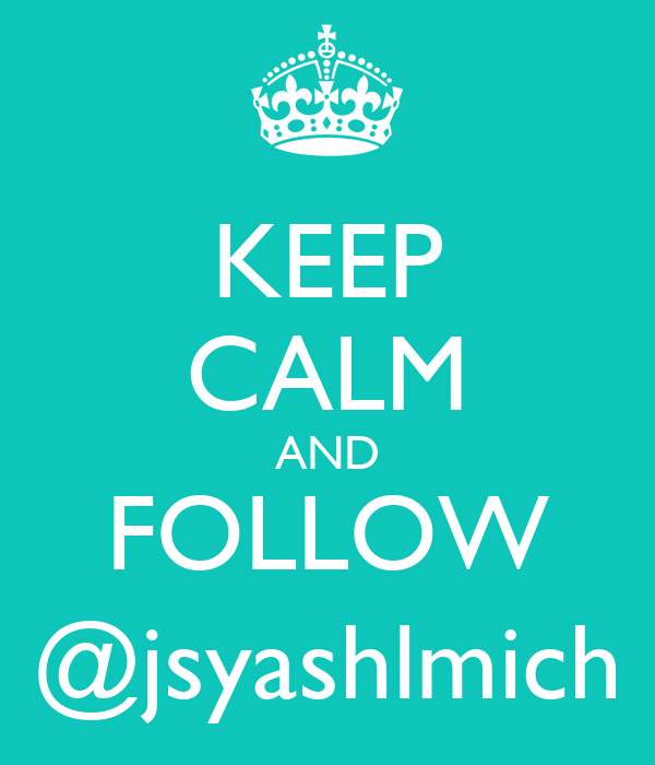 KEEP CALM AND FOLLOW @jsyashlmich