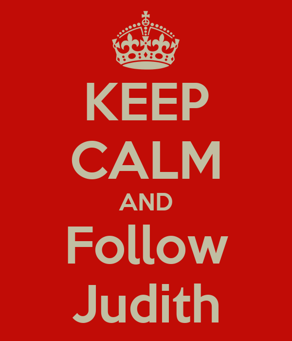 KEEP CALM AND Follow Judith