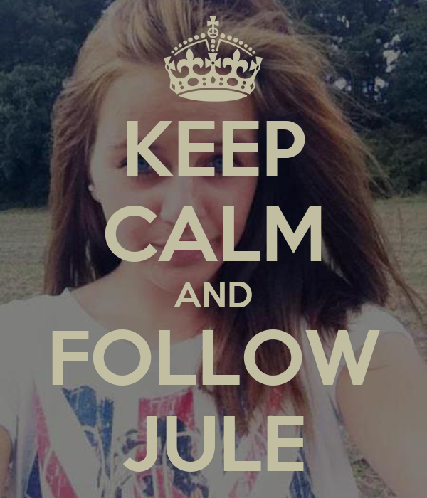 KEEP CALM AND FOLLOW JULE