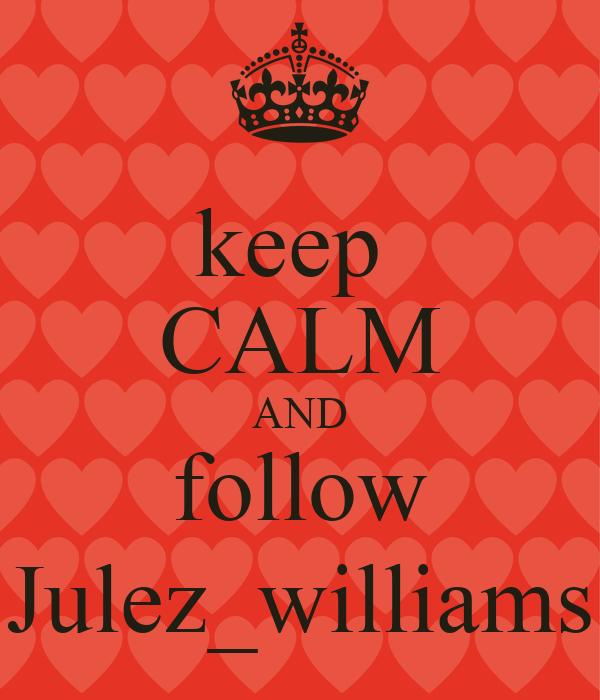 keep  CALM AND follow Julez_williams