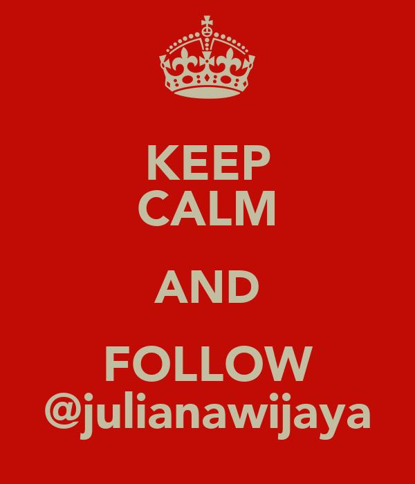 KEEP CALM AND FOLLOW @julianawijaya