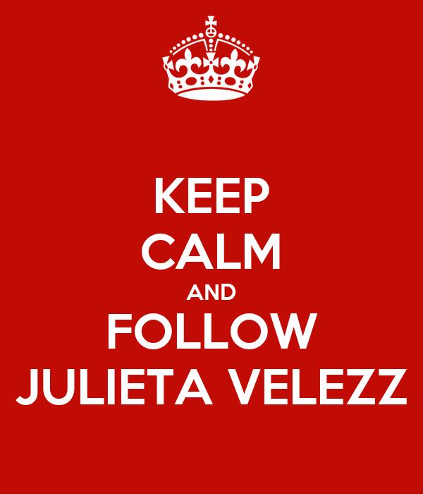 KEEP CALM AND FOLLOW JULIETA VELEZZ
