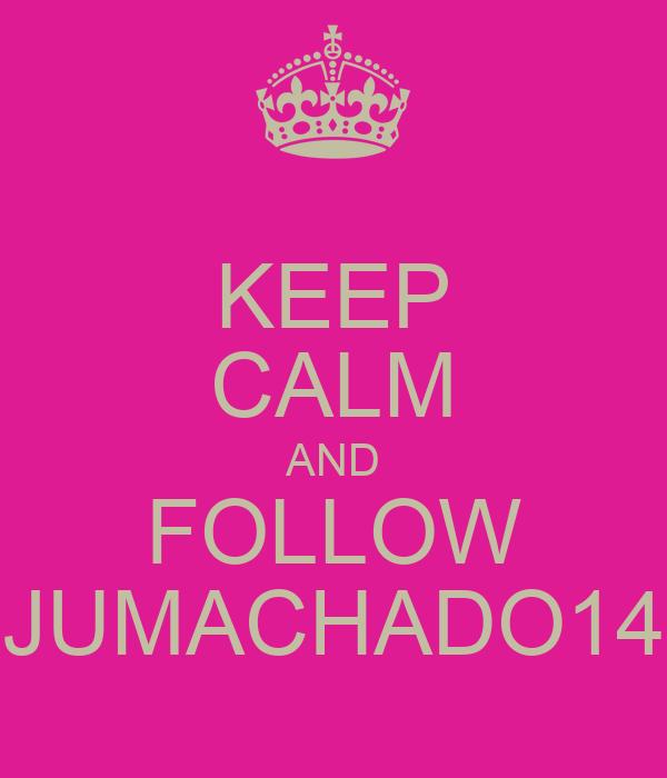 KEEP CALM AND FOLLOW JUMACHADO14