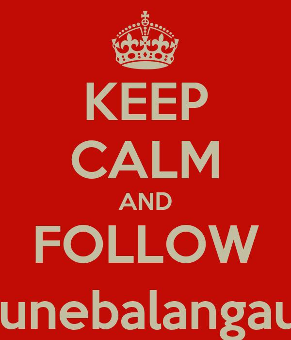 KEEP CALM AND FOLLOW @junebalangauan