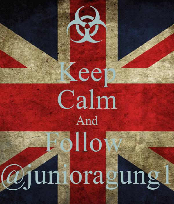 Keep Calm And Follow  @junioragung1