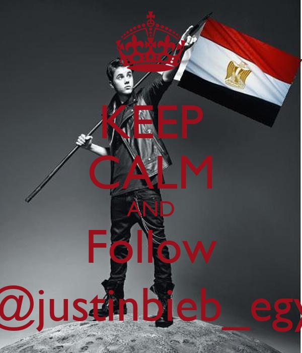 KEEP CALM AND Follow @justinbieb_egy