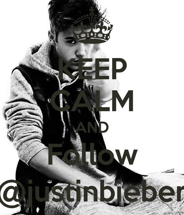 KEEP CALM AND Follow @justinbieber
