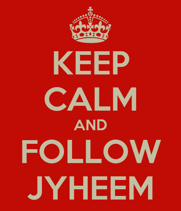 KEEP CALM AND FOLLOW JYHEEM