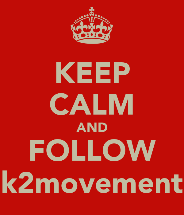 KEEP CALM AND FOLLOW k2movement