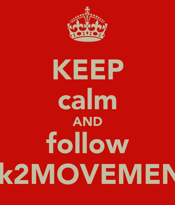 KEEP calm AND follow @k2MOVEMENT
